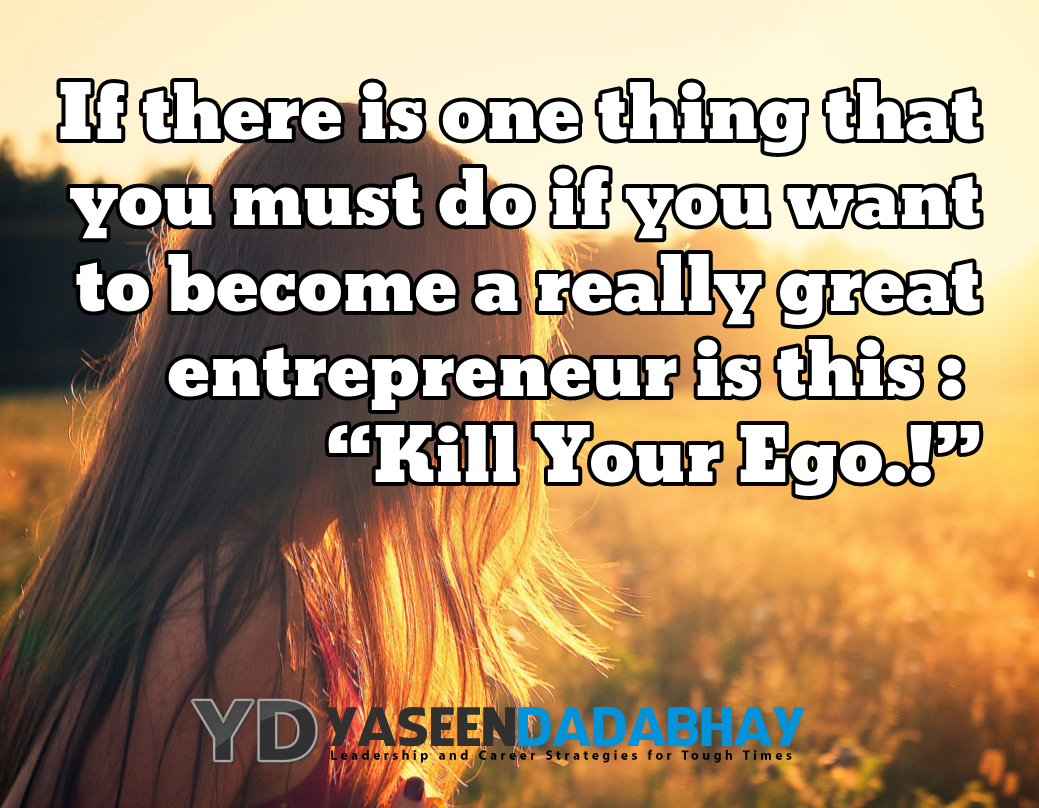 If You Want to Achieve Entrepreneurial Mastery - Kill Your Ego