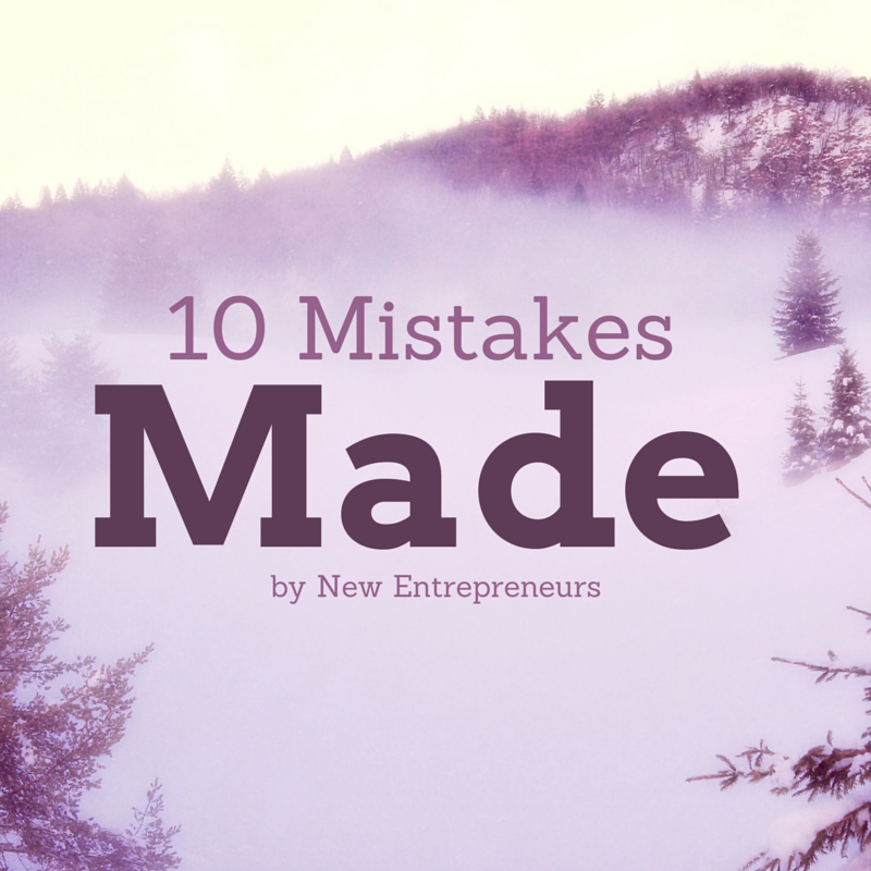 10 Stupid Mistakes Made by New Entrepreneurs