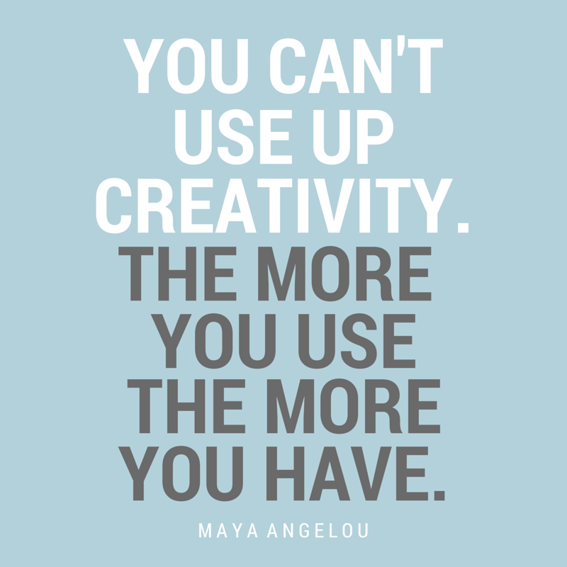 You Cant Use Up Creativity. The More You Use The More You Have