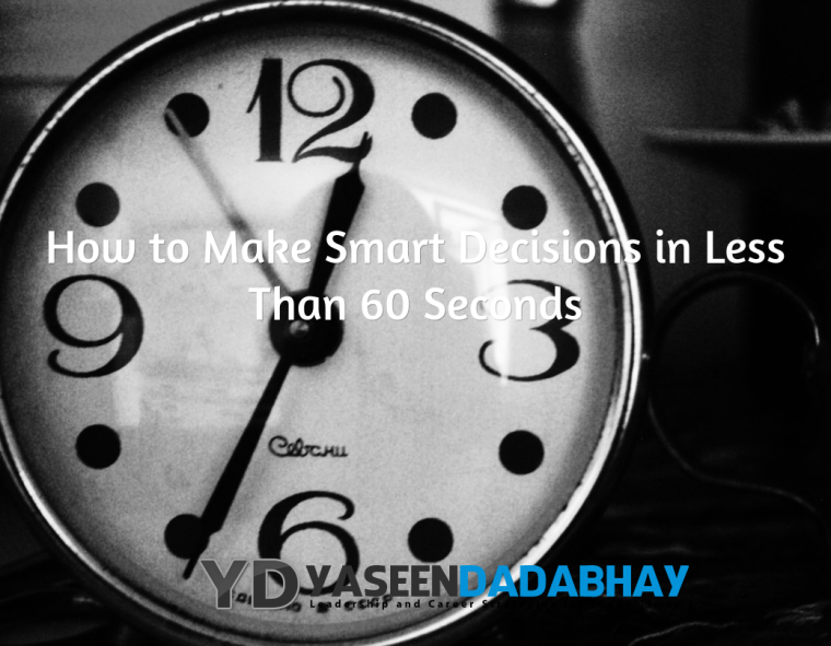 How To Make Smart Decisions In Less Than 60 Seconds