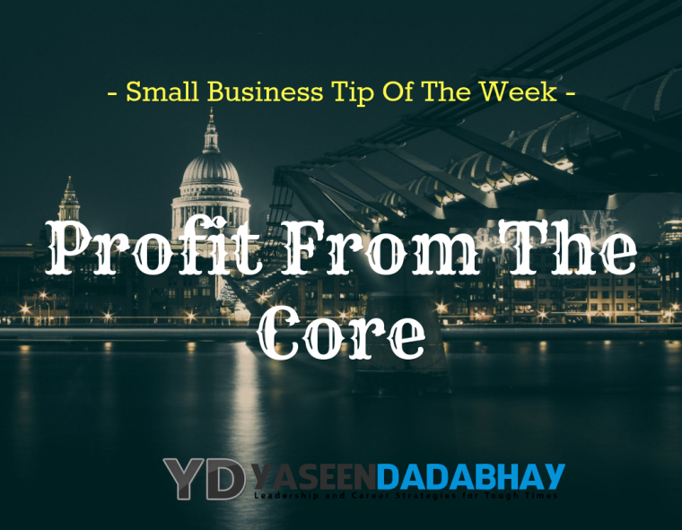 Small Business Tip of The Week Profi t From The Core