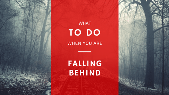 What To Do When Your'e Falling Behind