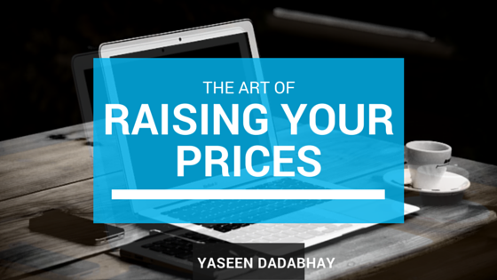 Why You Should Raise Your Prices | Yaseen Dadabhay's Blog