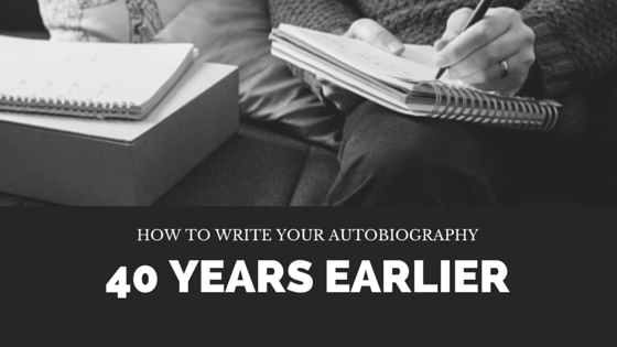 How to Write Your Biography 40 Years Early