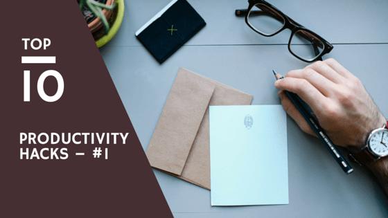 Top 10 Productivity Hacks – #1