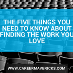 The Five Things You Need to Know About Finding the Work You Love
