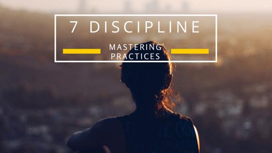 7 Discipline-Mastering Practices