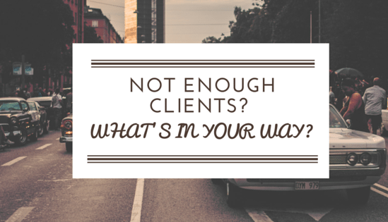 Not Enough Clients? What's In Your Way