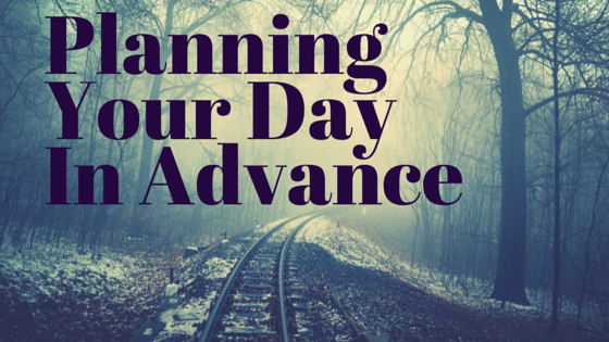 Planning Your Day In Advance