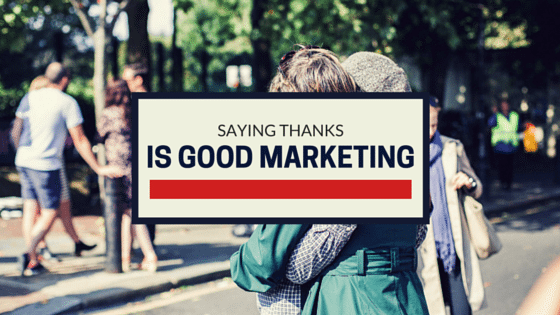 Saying Thanks Is Good Marketing