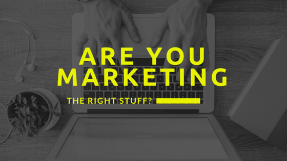 Are You Marketing the Right Stuff?