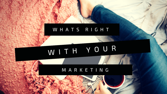 What's Right With Your Marketing?
