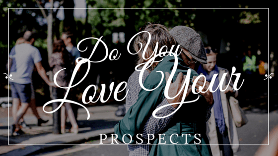 How Much Do You Love Your Prospects?