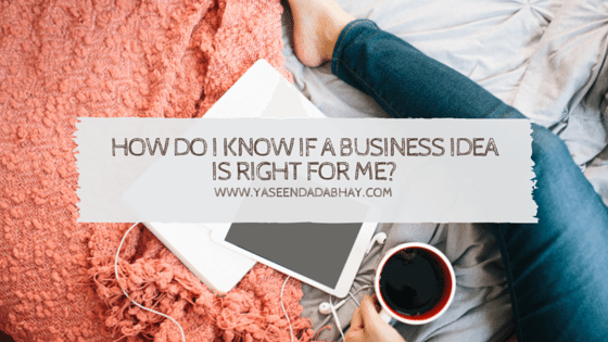 How do I know if a business idea is right for me?