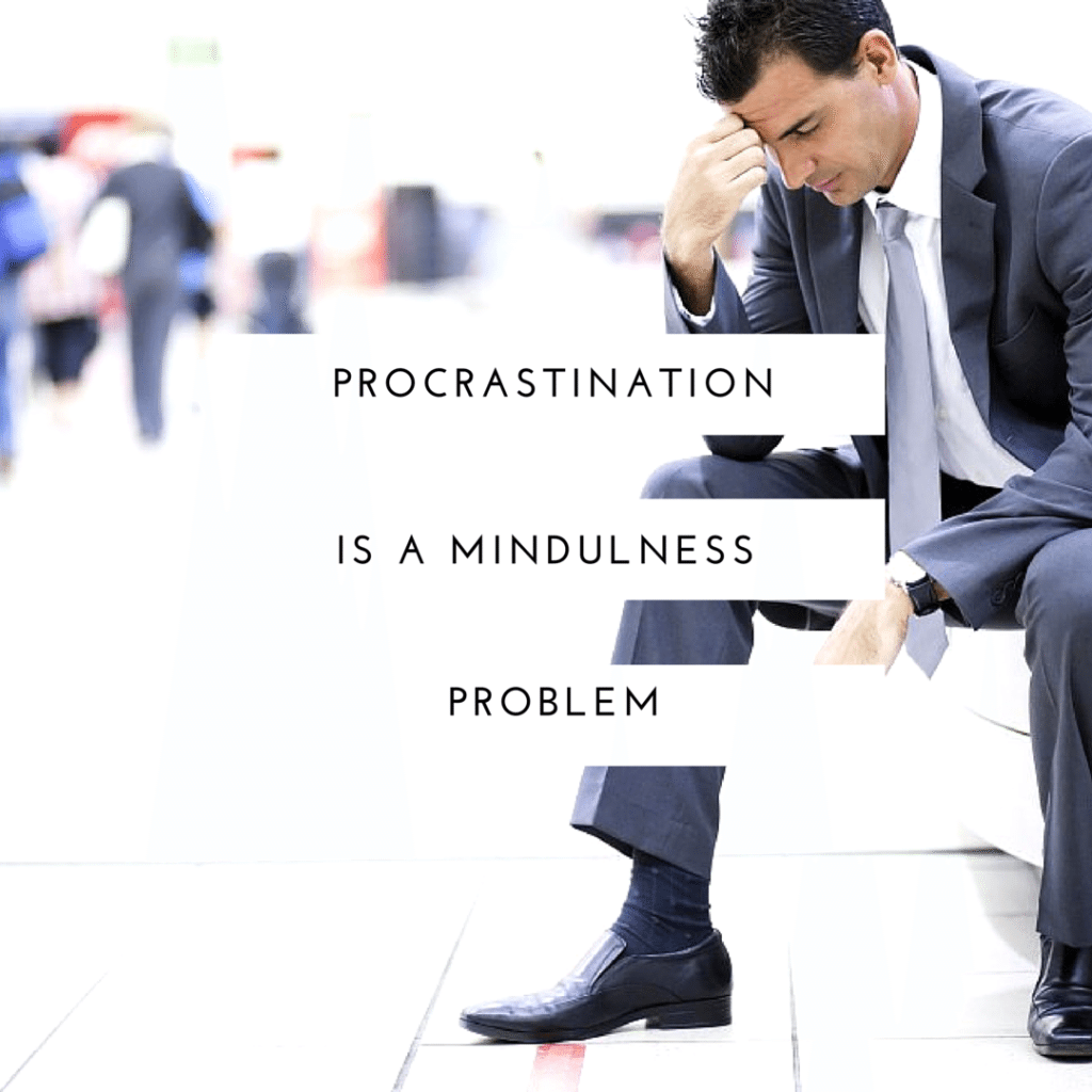 Procrastination is a Mindfulness Problem