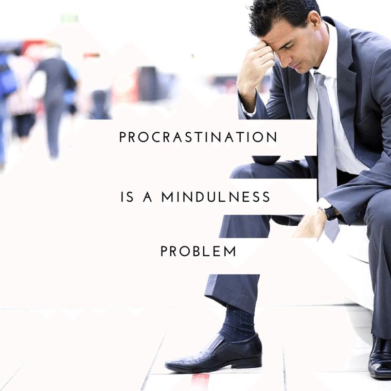 Procrastination is a Mindfulness Problem