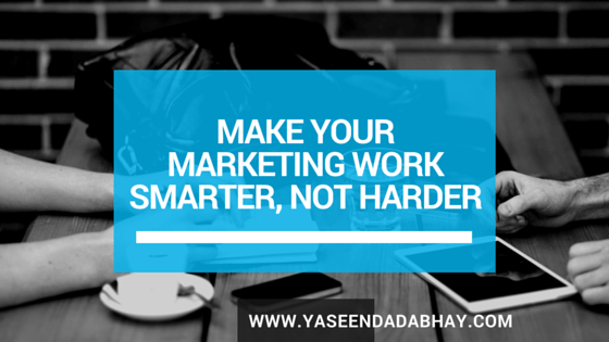 Make Your Marketing Work Smarter, Not Harder