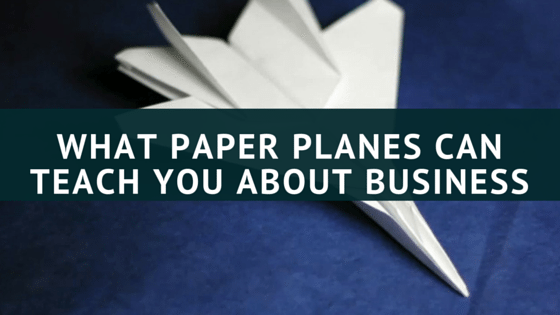 What Paper Planes Can Teach You About Business