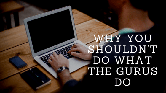 Why You Shouldn't Do What the Gurus Do
