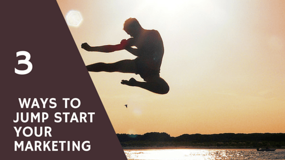 Three Ways To Jump Start Your Marketing