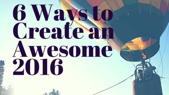 6 Ways to Create an Awesome 2016