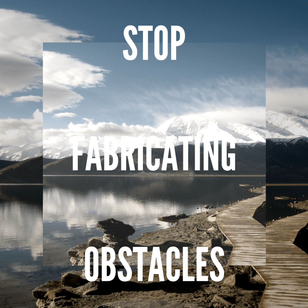 Stop Fabricating Obstacles