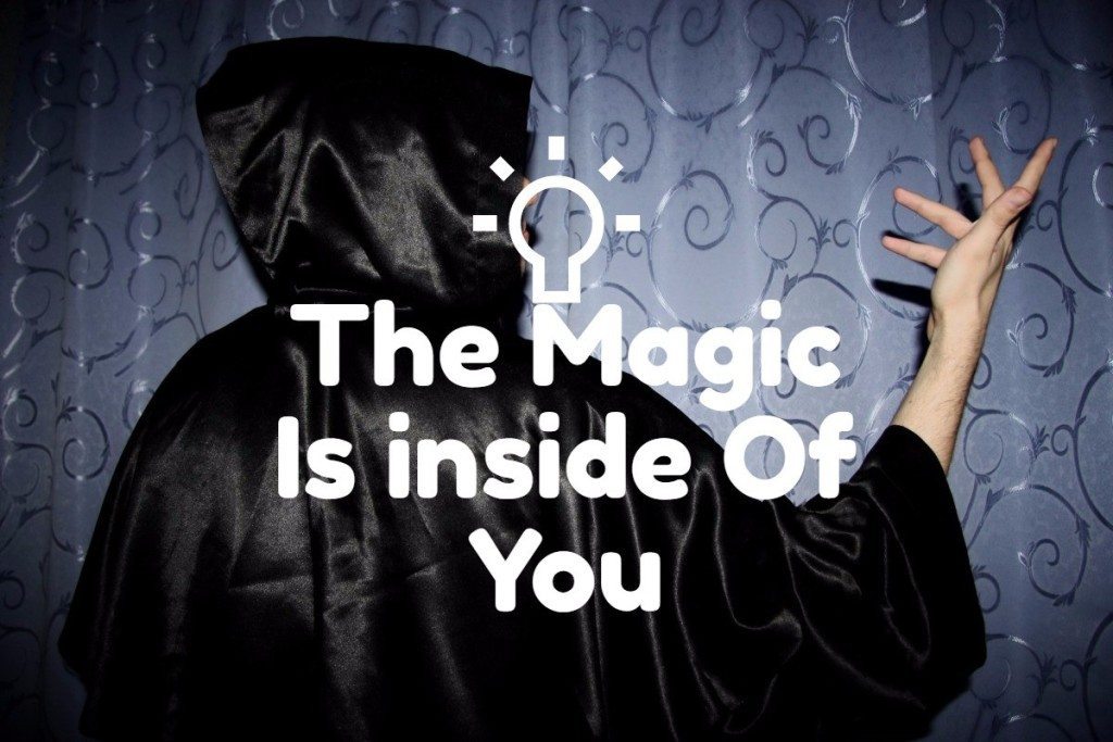 The Magic Is Inside Of You