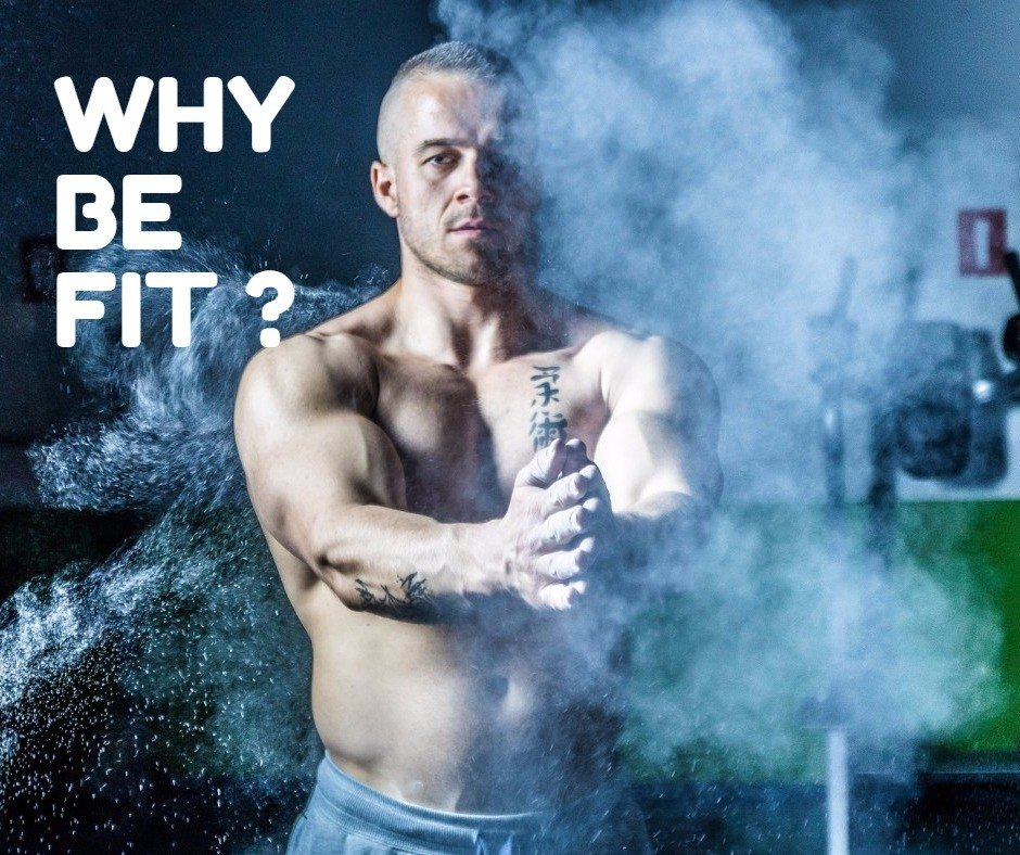 Why Be Fit