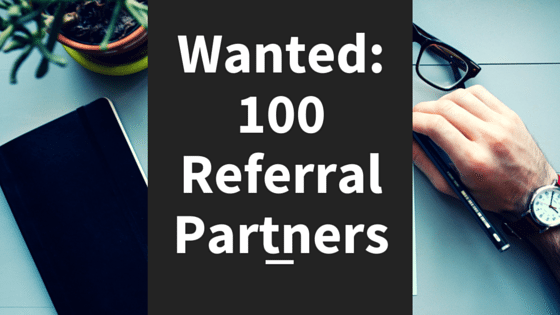 Wanted: 100 Referral Partners